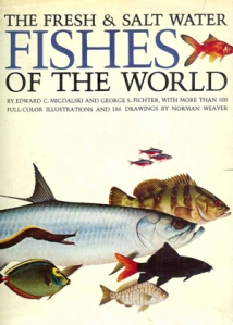 Fresh and Salt-Water Fishes of the World by Edward C. Migdalski and George S. Fichter illustrated by Norman Weaver